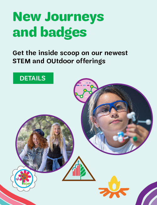 New Journeys and badges! Get the inside scoop on our newest STEM and Outdoor offerings.